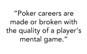 Quote image that says Poker careers are made or broken with the quality of a player's mental game.